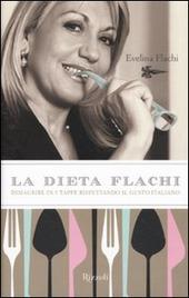 La dieta Flachi. Dimagrire in 5 tappe rispettando il gusto italiano