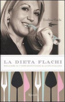 La dieta Flachi. Dimagrire in 5 tappe rispettando il gusto italiano - Evelina Flachi - copertina