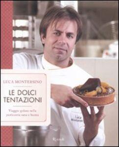 Libro Le dolci tentazioni. Viaggio goloso nella pasticceria sana e buona Luca Montersino