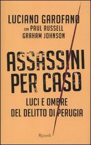 Libro Assassini per caso. Luci e ombre del delitto di Perugia Luciano Garofano , Paul Russell , Graham Johnson