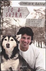 Io & Shira. A piedi con il mio cane ho scoperto la libertà