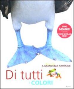 Foto Cover di Animali a grandezza naturale. Di tutti i colori, Libro di  edito da Rizzoli