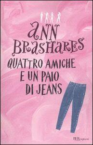 Foto Cover di Quattro amiche e un paio di jeans, Libro di Ann Brashares, edito da BUR Biblioteca Univ. Rizzoli