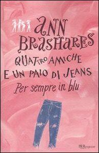 Libro Per sempre in blu. Quattro amiche e un paio di jeans Ann Brashares