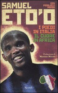 Libro I piedi in Italia, il cuore in Africa Samuel Eto'o , Pierluigi Pardo