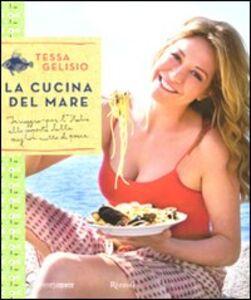 Foto Cover di La cucina del mare. In viaggio per l'Italia alla scoperta delle migliori ricette di pesce, Libro di Tessa Gelisio, edito da Rizzoli