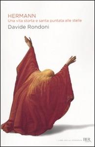 Libro Hermann. Una vita storta e santa puntata alle stelle Davide Rondoni