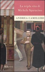 Libro La tripla vita di Michele Sparacino Andrea Camilleri