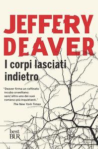 Foto Cover di I corpi lasciati indietro, Libro di Jeffery Deaver, edito da BUR Biblioteca Univ. Rizzoli