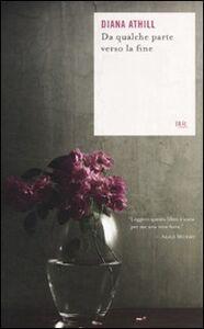 Libro Da qualche parte verso la fine Diana Athill