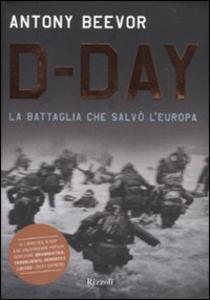 Libro D-Day. La battaglia che salvò l'Europa Antony Beevor