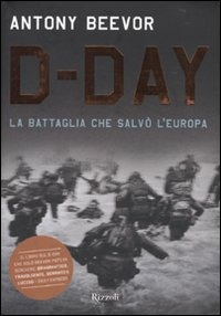 D-Day. La battaglia che salvò l'Europa di Antony Beevor