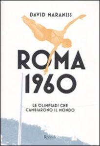 Libro Roma 1960. Le Olimpiadi che cambiarono il mondo David Maraniss