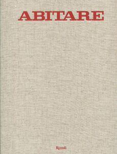 Foto Cover di Abitare. 50 anni di design. 1961-2011. Case, architetture, oggetti, fotografie, mode, design, viaggi, Libro di  edito da Rizzoli
