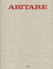 Abitare. 50 anni di design. 1961-2011. Case, architetture, oggetti, fotografie, mode, design, viaggi