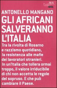 Foto Cover di Gli africani salveranno l'Italia, Libro di Antonello Mangano, edito da BUR Biblioteca Univ. Rizzoli