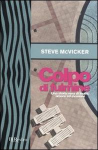 Libro Colpo di fulmine. Una storia vera di truffe, amore ed evasioni Steve McVicker