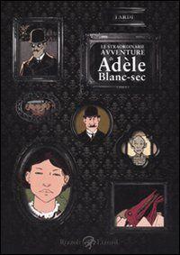 Le straordinarie avventure di Adèle Blanc-Sec. Vol. 1