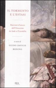 Libro Il tormento e l'estasi. Racconti d'amore dell'Ottocento da Sade a Pirandello