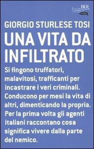 Una vita da infiltrato - Giorgio Sturlese Tosi - copertina