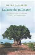 Libro L' albero dei mille anni. All'improvviso un cancro, la vita all'improvviso Pietro Calabrese