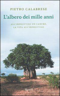 L' albero dei mille anni. All'improvviso un cancro, la vita all'improvviso