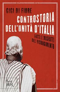 Libro Controstoria dell'Unità d'Italia. Fatti e misfatti del Risorgimento Gigi Di Fiore