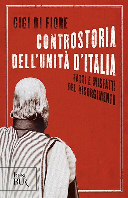 Controstoria dell'Unità d'Italia. Fatti e misfatti del Risorgimento
