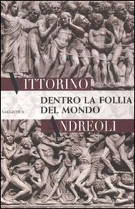 Foto Cover di Dentro la follia del mondo, Libro di Vittorino Andreoli, edito da BUR Biblioteca Univ. Rizzoli