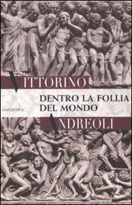 Libro Dentro la follia del mondo Vittorino Andreoli