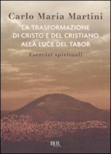 Libro La trasformazione di Cristo e del cristiano alla luce del Tabor. Esercizi spirituali Carlo Maria Martini
