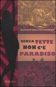 Libro Senza tette non c'è paradiso Gustavo Bolívar Moreno