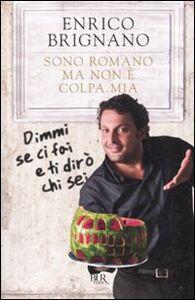 Libro Sono romano ma non è colpa mia. Dimmi se ci fai e ti dirò chi sei Enrico Brignano