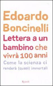 Foto Cover di Lettera a un bambino che vivrà fino a 100 anni, Libro di Edoardo Boncinelli, edito da Rizzoli
