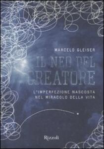 Libro Il neo del creatore. L'irrazionalità nascosta nel miracolo della vita Marcelo Gleiser