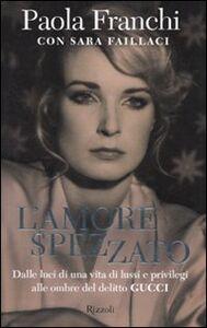 Libro L' amore spezzato Paola Franchi , Sara Faillaci