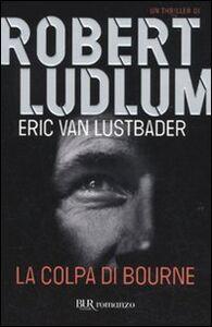 Foto Cover di La colpa di Bourne, Libro di Robert Ludlum,Eric Van Lustbader, edito da BUR Biblioteca Univ. Rizzoli