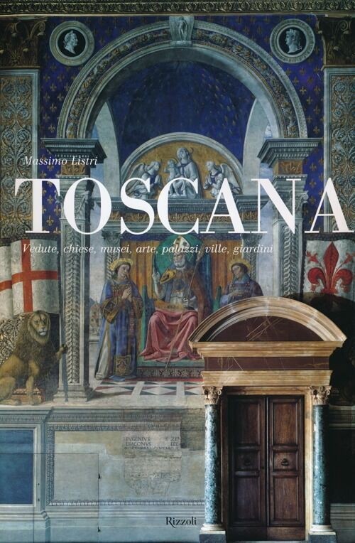 Toscana. Vedute, chiese, musei, arte, palazzi, ville, giardini