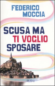 Libro Scusa ma ti voglio sposare Federico Moccia