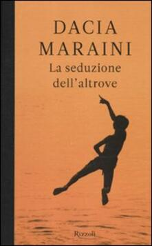 La seduzione dell'altrove - Dacia Maraini - copertina