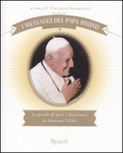 Libro I messaggi del Papa buono. Le parole di pace e fraternità di Giovanni XXIII