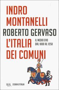 Libro Storia d'Italia. Vol. 2: L'Italia dei comuni. Il Medio Evo dal 1000 al 1250. Indro Montanelli , Roberto Gervaso