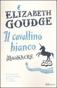 Libro Il cavallino bianco. Moonacre. Ediz. integrale Elisabeth Goudge
