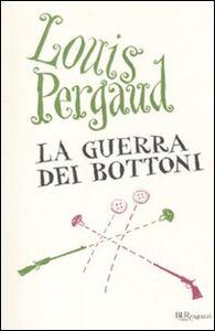 Foto Cover di La guerra dei bottoni, Libro di Louis Pergaud, edito da BUR Biblioteca Univ. Rizzoli