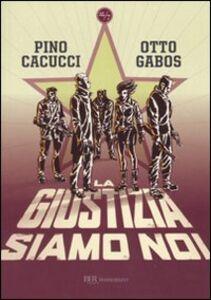 Foto Cover di La giustizia siamo noi, Libro di Pino Cacucci,Otto Gabos, edito da BUR Biblioteca Univ. Rizzoli