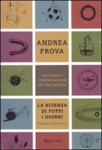 Libro La scienza di tutti i giorni Andrea Frova