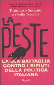 La peste. La mia battaglia contro i rifiuti della politica italiana - Tommaso Sodano,Nello Trocchia - copertina