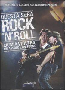Foto Cover di Questa sera rock'n'roll. La mia vita tra un assolo e un sogno, Libro di Maurizio Solieri,Massimo Poggini, edito da Rizzoli