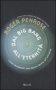 Dal Big Bang all'eternità. I cicli temporali che danno forma all'universo - Roger Penrose - copertina