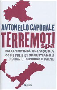 Terremori spa. Dall'Irpinia all'Aquila. Così i politici sfruttano le disgrazie e dividono il paese